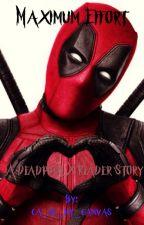 Deadpool X Reader: Maximum Effort  by ca_is_my_canvas