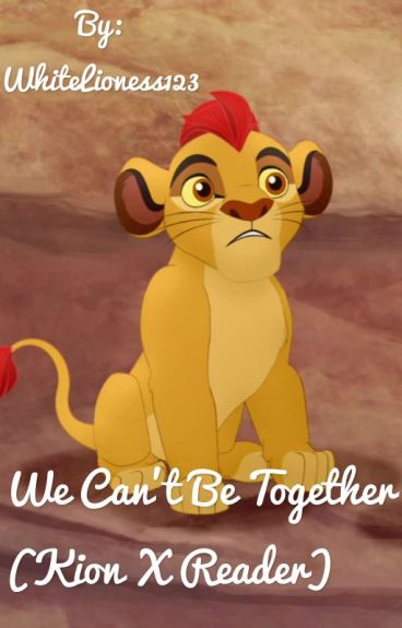 We Can't Be Together (Kion X Reader)