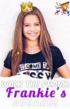 Walk the Prank: Frankie's Aboard! by StoriesbyMandy24