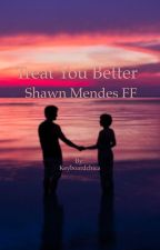 Treat You Better❤️ ~ Shawn Mendes FF by Keyboardchica