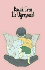 Küçük Eren ile uğraşmak!•Fluff• √ by Pancakesama