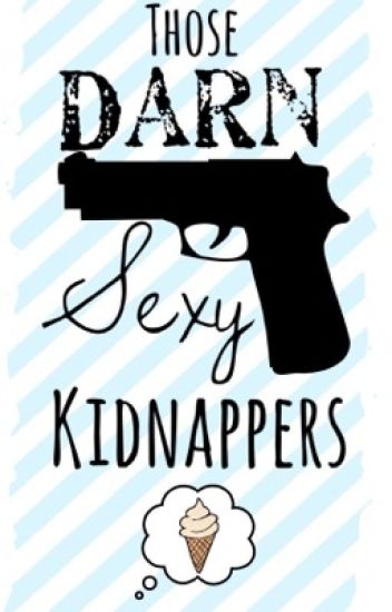 Those Darn Sexy Kidnappers