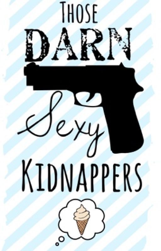 Those Darn Sexy Kidnappers by ILikeBigBooks7