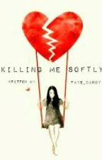 Killing Me Softly by faye_canoy