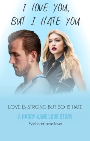 Love You But I Hate You Harry Kane Love Story Completed Chapter