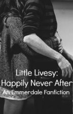 Little Livesy: Happily Never After by honey_mist_auburn