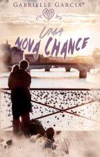 UMA NOVA CHANCE by GabrielleGarcia763