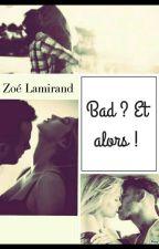 Bad ?  Et alors ! by zoelamirand