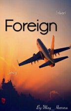Foreign ♡~ {Capítulos todos (casi todos) los Lunes} by May_Herrera