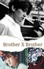 Brother X Brother (Hiatus) by Manato-Shinya