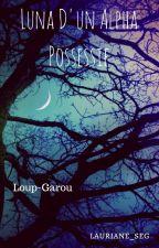 Luna D'un Alpha Possessif by laurianeseg