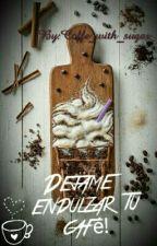 Dejame Endulzar Tu Café by Coffe_with_sugar