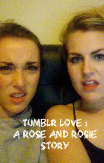 Tumblr Love : A Rose and Rosie Story