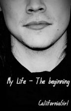 My life - The beginning by CaliiforniaGirl