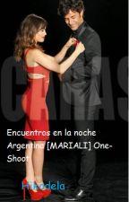 Encuentros en la noche Argentina [MARIALI] One-Shoot Sobre ellos. by Hikodela