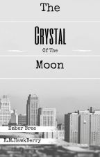 The Crystal of the Moon [#Wattys2016] by HawksEmber