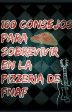 100 Consejos para sobrevivir en la pizzería de FNaF by Allohamare_Chan