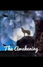 The Awakening (ON HOLD) by BrittYancy