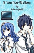 Fairytail: It Was You All Along (Gruvia) by dedicatedforlife