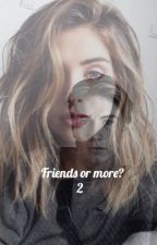 Friends or more? 2 by fanfiction_danish