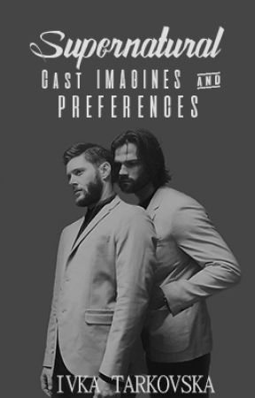 Supernatural Cast Imagines & Preferences by IvkaDixonTarkovska