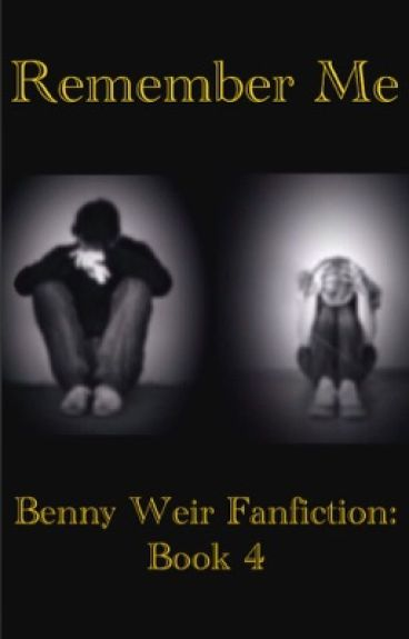 Remember Me (Benny Weir x Reader: Book 4)