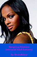 Dangerous Relations (Interracial Adult Romance) [Part 1] by NicoleMckoy