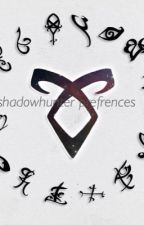 Shadowhunters prefrences  by panda_baby123