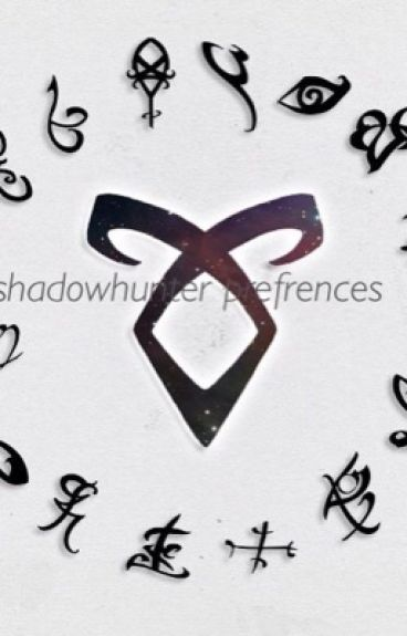 Shadowhunters prefrences