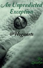 An Unpredicted Exception @Hogwarts by Zazalyn