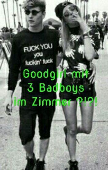 Goodgirl mit 3 Badboys Im Zimmer?!?!