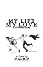 My Life My Love (An Eremika story) by thestorygirl223344