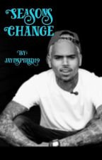 Seasons Change (A Chris Brown Love Story) by jayinspired19