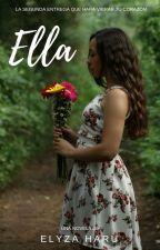 Ella (Segundo libro de Cartas a quien un día amé ♥) by elyzaaharu