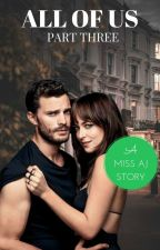 All Of Us (The third part of 'All Of Me') by mrsgrey_dornan