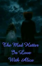 The Mad Hatter In Love With Alice by Sugar2101
