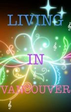 Living in Vancouver by melodyy_cen