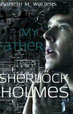 My Father, Sherlock Holmes by ElisabethWalters