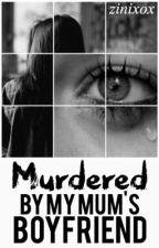 Murdered by my mum's boyfriend by zinixox