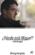 #2 ¿Dónde está Miguel? - Rubelangel  by torigirlwigetta