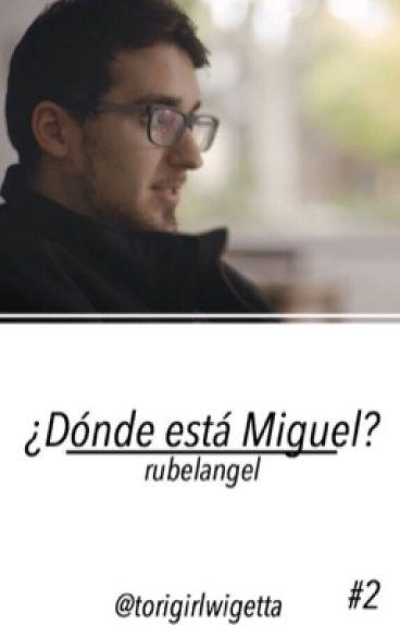 #2 - ¿Dónde está Miguel? - Rubelangel