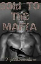 Sold To The Mafia [#Wattys2017] by ErinMathura14