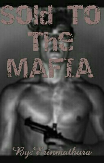 Sold To The Mafia (#Wattys2017)