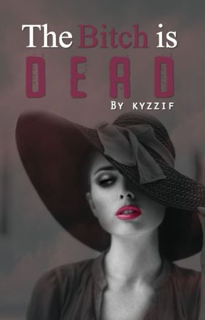 The Bitch is Dead by kyzzif