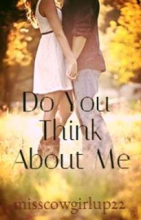 Do You Think About Me by misscowgirlup22