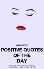 Positive Quotes of the Day ✣ Ongoing by ProjectBePositive