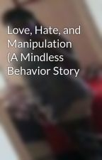 Love, Hate, and Manipulation (A Mindless Behavior Story by NaNA_DTa