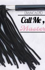 Call Me, Master (Bdsm) (BoyxBoy) by bianca010