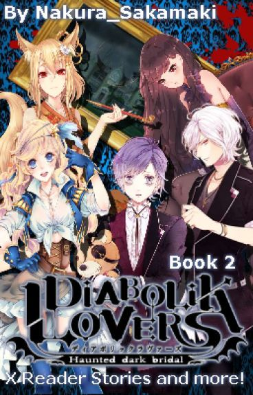 [BOOK 2] Diabolik Lovers x Reader Stories and More!