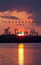 The Sun In Her Moon| ✓|Book One| ☾ (2016) by txguanhxrris101